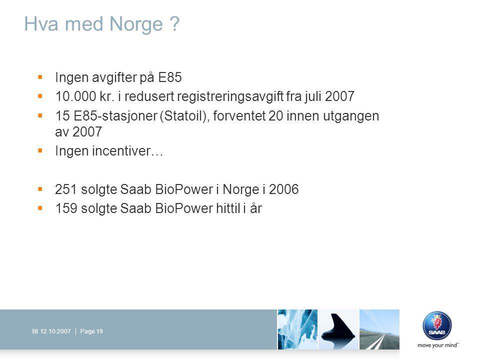 Page 19BI 12.10.2007 Hva med Norge ?  Ingen avgifter på E85  10.000 kr. i redusert registreringsavgift fra juli 2007  15 E85-stasjoner (Statoil), f