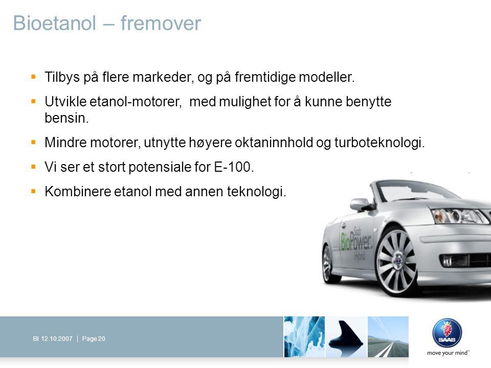 Page 20BI 12.10.2007 Bioetanol – fremover  Tilbys på flere markeder, og på fremtidige modeller.  Utvikle etanol-motorer, med mulighet for å kunne be