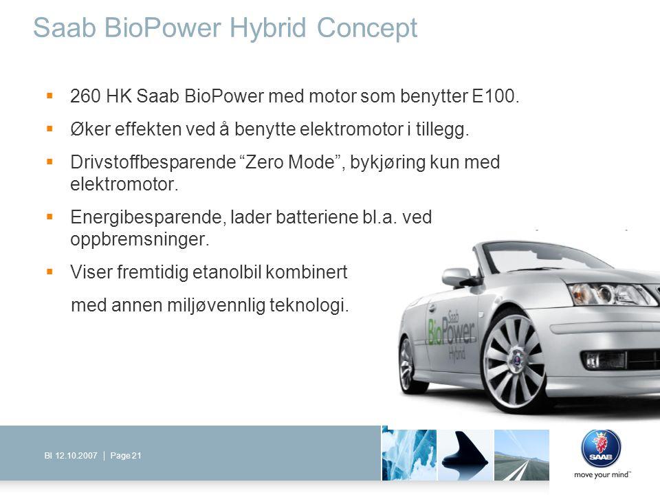 Page 21BI 12.10.2007 Saab BioPower Hybrid Concept  260 HK Saab BioPower med motor som benytter E100.  Øker effekten ved å benytte elektromotor i til