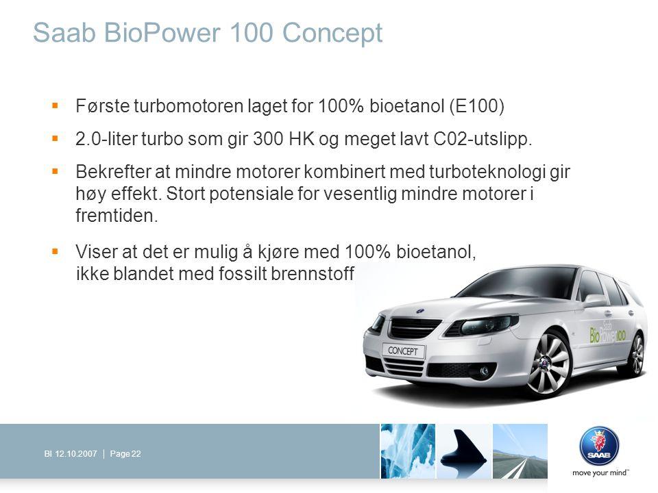 Page 22BI 12.10.2007 Saab BioPower 100 Concept  Første turbomotoren laget for 100% bioetanol (E100)  2.0-liter turbo som gir 300 HK og meget lavt C0