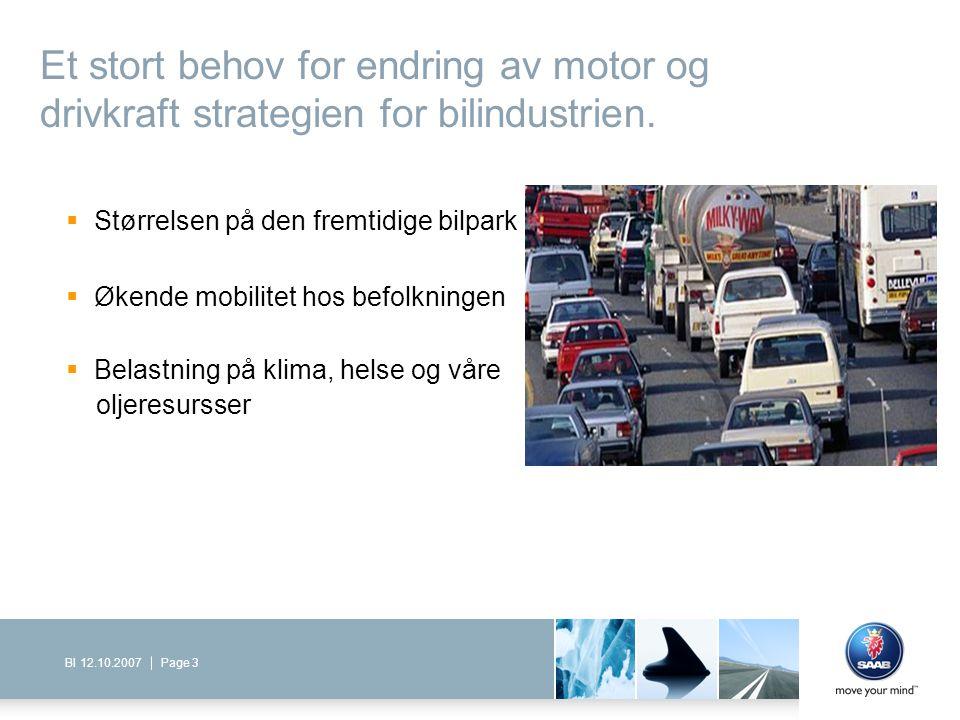 Page 3BI 12.10.2007 Et stort behov for endring av motor og drivkraft strategien for bilindustrien.  Størrelsen på den fremtidige bilpark  Økende mob