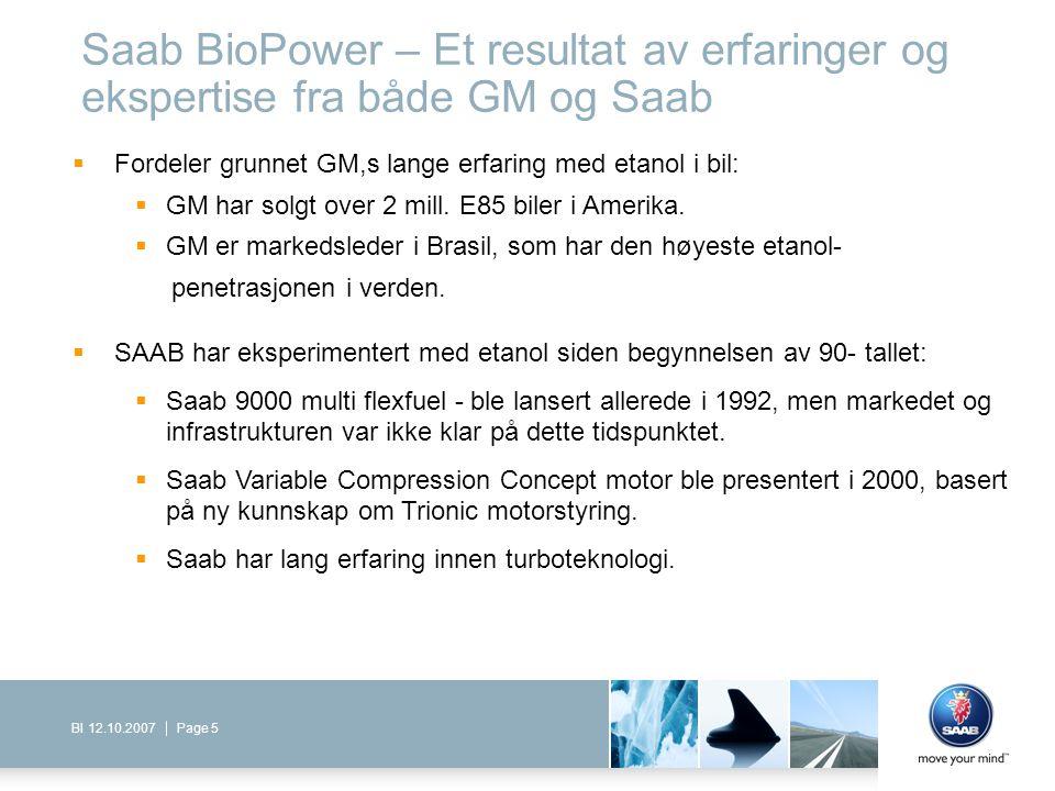 Page 5BI 12.10.2007 Saab BioPower – Et resultat av erfaringer og ekspertise fra både GM og Saab  Fordeler grunnet GM,s lange erfaring med etanol i bi