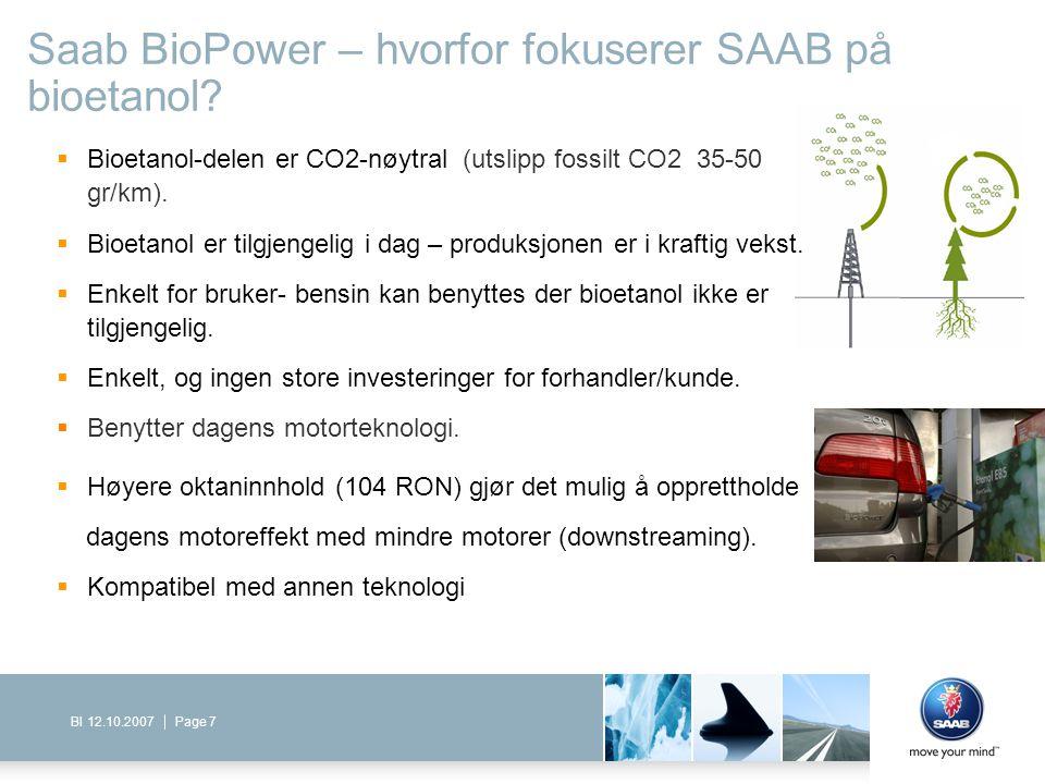 Page 7BI 12.10.2007 Saab BioPower – hvorfor fokuserer SAAB på bioetanol?  Bioetanol-delen er CO2-nøytral (utslipp fossilt CO2 35-50 gr/km).  Bioetan
