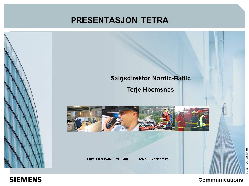© Siemens AG, October 2004 Communications PRESENTASJON TETRA Salgsdirektør Nordic-Baltic Terje Hoemsnes