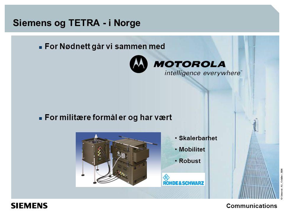 © Siemens AG, October 2004 Communications Siemens og TETRA - i Norge  For Nødnett går vi sammen med  For militære formål er og har vært • Skalerbarhet • Mobilitet • Robust