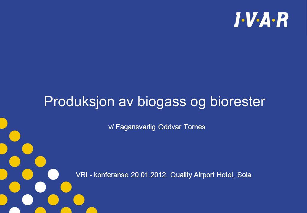 Produksjon av biogass og biorester v/ Fagansvarlig Oddvar Tornes VRI - konferanse 20.01.2012. Quality Airport Hotel, Sola