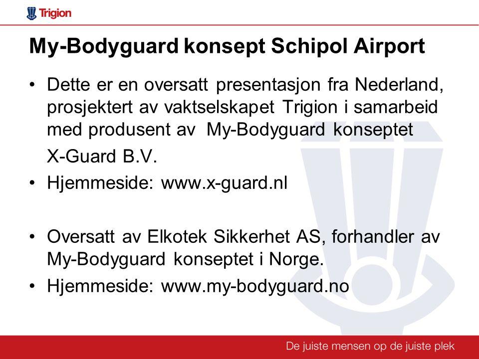My-Bodyguard konsept Schipol Airport •Dette er en oversatt presentasjon fra Nederland, prosjektert av vaktselskapet Trigion i samarbeid med produsent av My-Bodyguard konseptet X-Guard B.V.