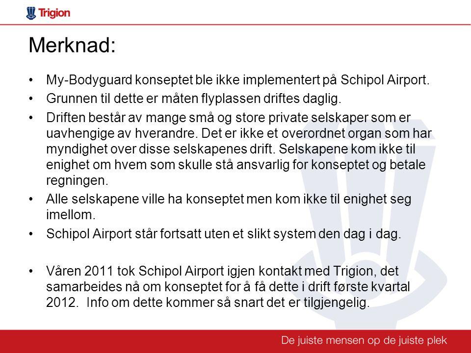 Merknad: •My-Bodyguard konseptet ble ikke implementert på Schipol Airport.