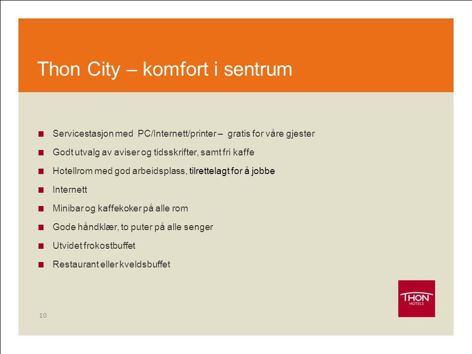 10 Thon City – komfort i sentrum  Servicestasjon med PC/Internett/printer – gratis for våre gjester  Godt utvalg av aviser og tidsskrifter, samt fri