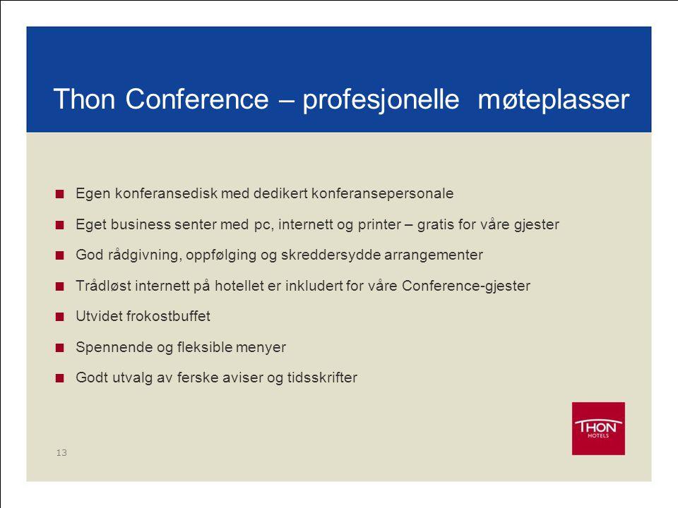 13 Thon Conference – profesjonelle møteplasser  Egen konferansedisk med dedikert konferansepersonale  Eget business senter med pc, internett og prin