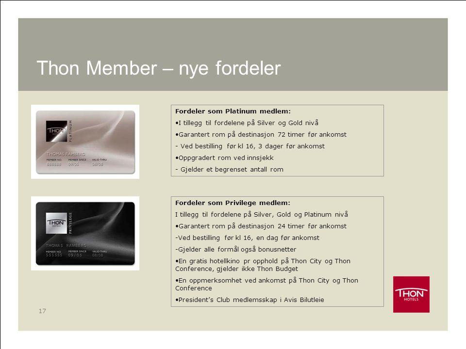 17 Thon Member – nye fordeler Fordeler som Platinum medlem: •I tillegg til fordelene på Silver og Gold nivå •Garantert rom på destinasjon 72 timer før