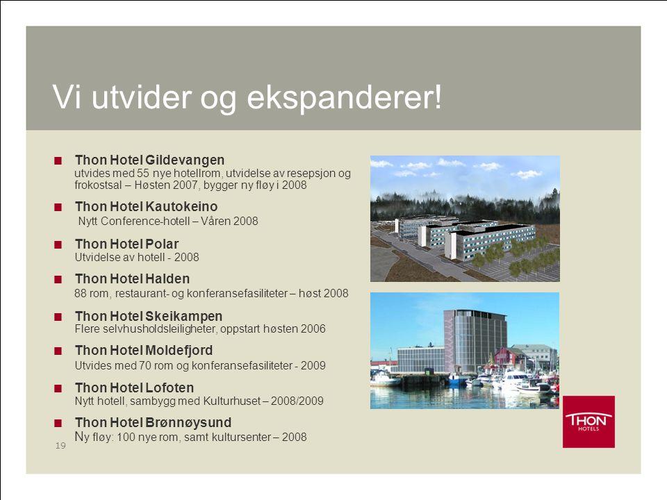 19 Vi utvider og ekspanderer!  Thon Hotel Gildevangen utvides med 55 nye hotellrom, utvidelse av resepsjon og frokostsal – Høsten 2007, bygger ny flø