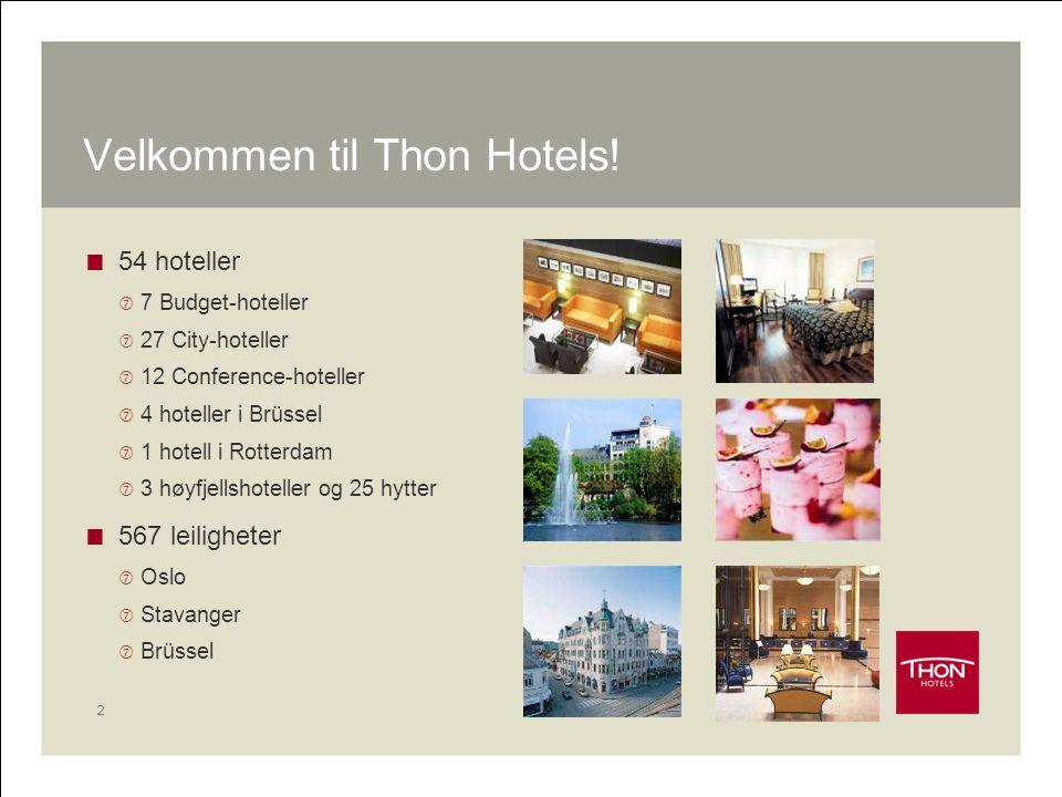 2 Velkommen til Thon Hotels!  54 hoteller  7 Budget-hoteller  27 City-hoteller  12 Conference-hoteller  4 hoteller i Brüssel  1 hotell i Rotterd