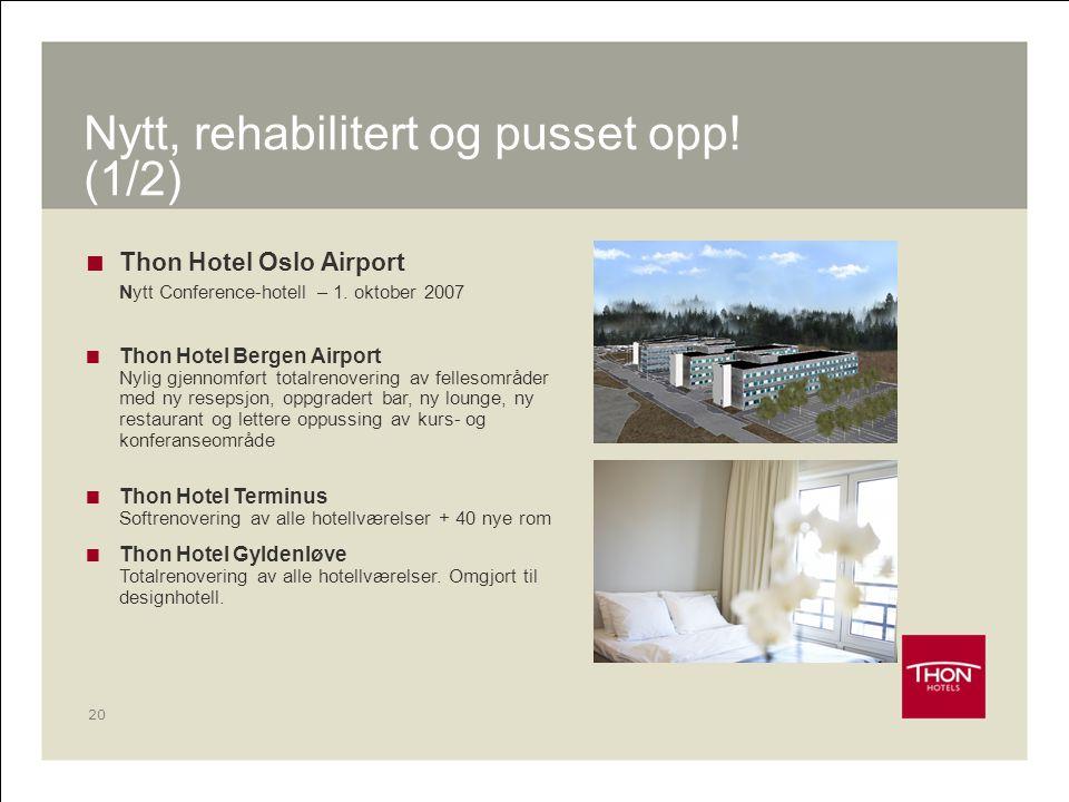 20 Nytt, rehabilitert og pusset opp! (1/2)  Thon Hotel Oslo Airport Nytt Conference-hotell – 1. oktober 2007  Thon Hotel Bergen Airport Nylig gjenno