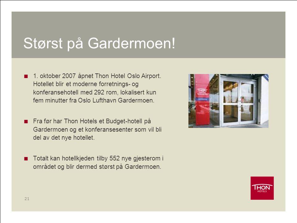 21 Størst på Gardermoen!  1. oktober 2007 åpnet Thon Hotel Oslo Airport. Hotellet blir et moderne forretnings- og konferansehotell med 292 rom, lokal