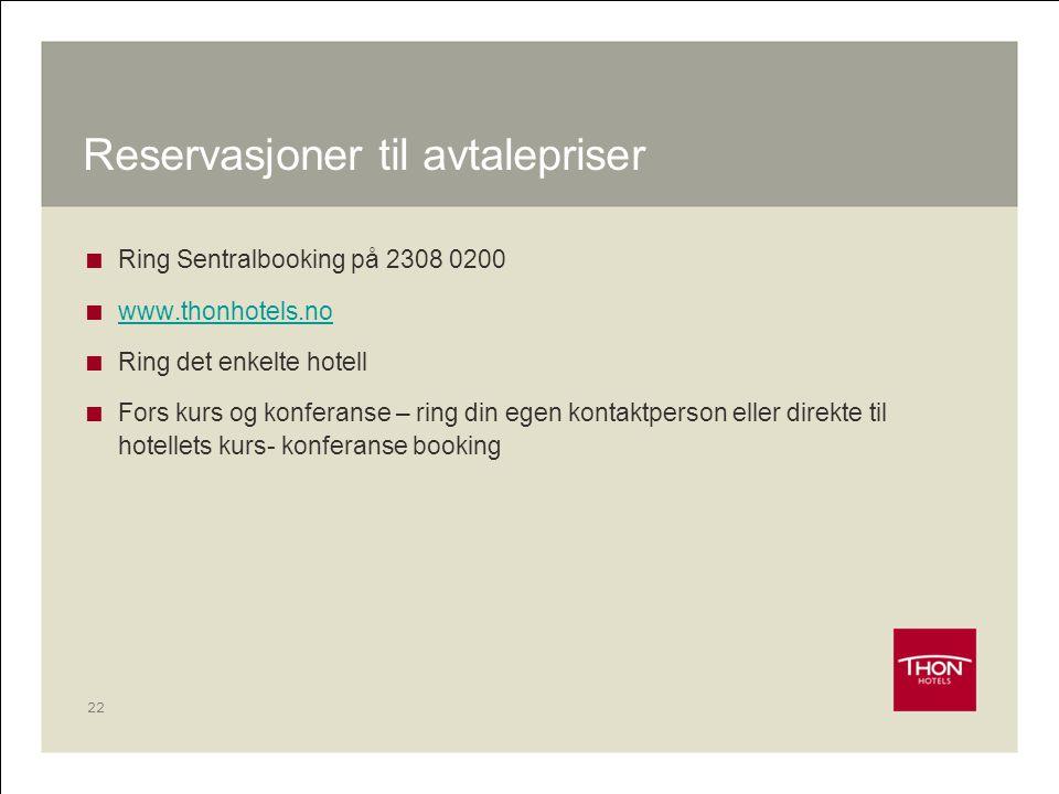 22 Reservasjoner til avtalepriser  Ring Sentralbooking på 2308 0200  www.thonhotels.no www.thonhotels.no  Ring det enkelte hotell  Fors kurs og ko