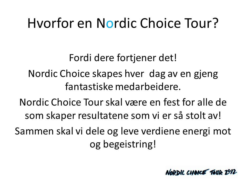 Hvorfor en Nordic Choice Tour? Fordi dere fortjener det! Nordic Choice skapes hver dag av en gjeng fantastiske medarbeidere. Nordic Choice Tour skal v