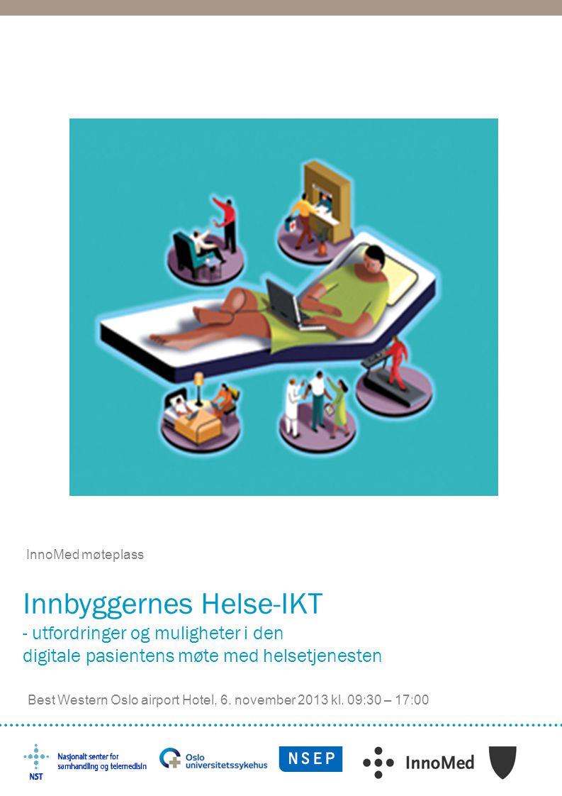 Innbyggernes Helse-IKT - utfordringer og muligheter i den digitale pasientens møte med helsetjenesten InnoMed møteplass Best Western Oslo airport Hote