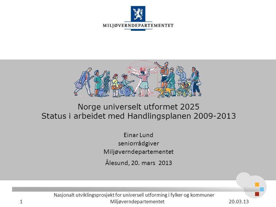 Norge universelt utformet 2025 Status i arbeidet med Handlingsplanen 2009-2013 Einar Lund seniorrådgiver Miljøverndepartementet Ålesund, 20.