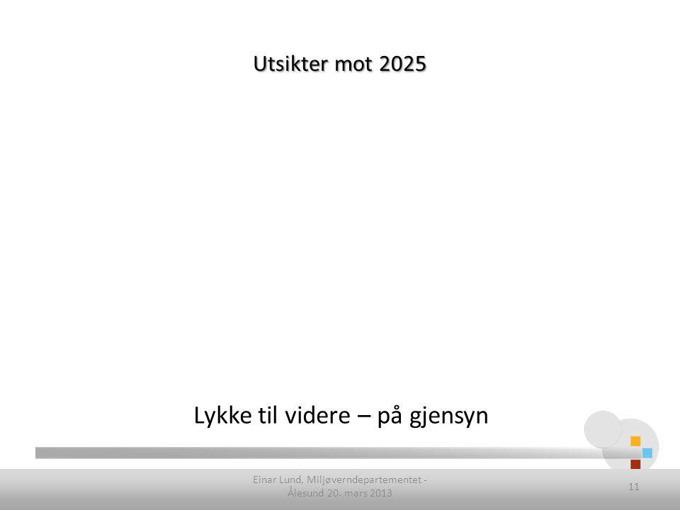 Utsikter mot 2025 Lykke til videre – på gjensyn Einar Lund, Miljøverndepartementet - Ålesund 20.