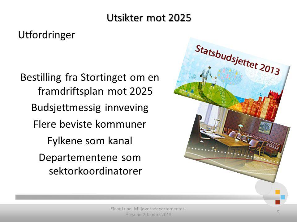 Utfordringer Bestilling fra Stortinget om en framdriftsplan mot 2025 Budsjettmessig innveving Flere beviste kommuner Fylkene som kanal Departementene som sektorkoordinatorer Einar Lund, Miljøverndepartementet - Ålesund 20.