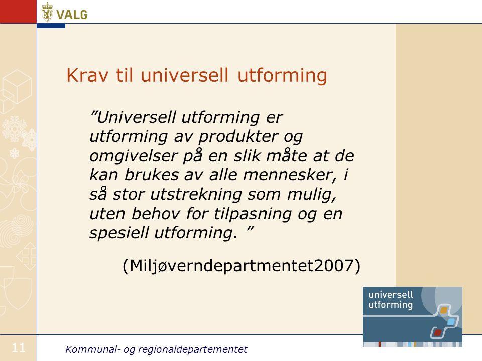 """Kommunal- og regionaldepartementet 11 Krav til universell utforming """"Universell utforming er utforming av produkter og omgivelser på en slik måte at d"""