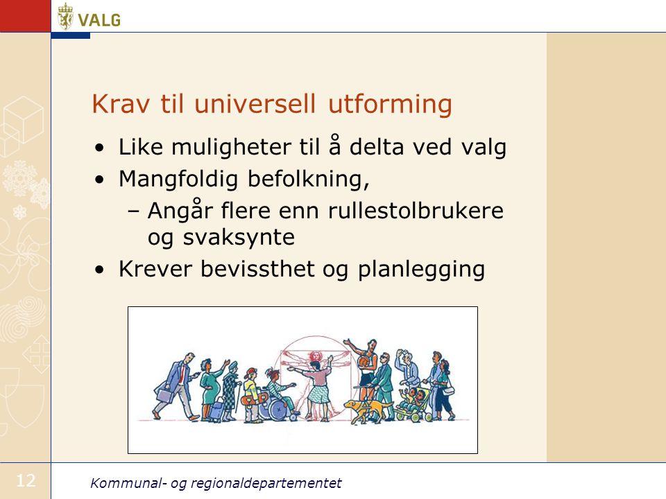 Kommunal- og regionaldepartementet 12 Krav til universell utforming •Like muligheter til å delta ved valg •Mangfoldig befolkning, –Angår flere enn rul