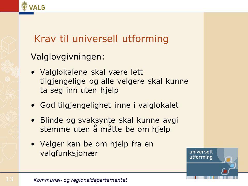 Kommunal- og regionaldepartementet 13 Krav til universell utforming Valglovgivningen: •Valglokalene skal være lett tilgjengelige og alle velgere skal