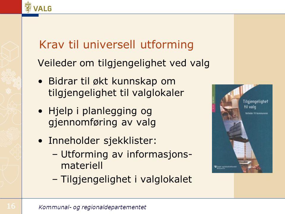 Kommunal- og regionaldepartementet 16 Krav til universell utforming Veileder om tilgjengelighet ved valg •Bidrar til økt kunnskap om tilgjengelighet t