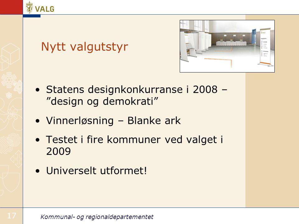 """Kommunal- og regionaldepartementet 17 Nytt valgutstyr •Statens designkonkurranse i 2008 – """"design og demokrati"""" •Vinnerløsning – Blanke ark •Testet i"""