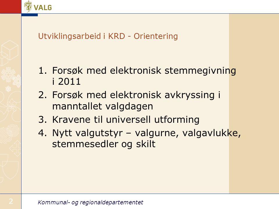 Kommunal- og regionaldepartementet 2 Utviklingsarbeid i KRD - Orientering 1.Forsøk med elektronisk stemmegivning i 2011 2.Forsøk med elektronisk avkry