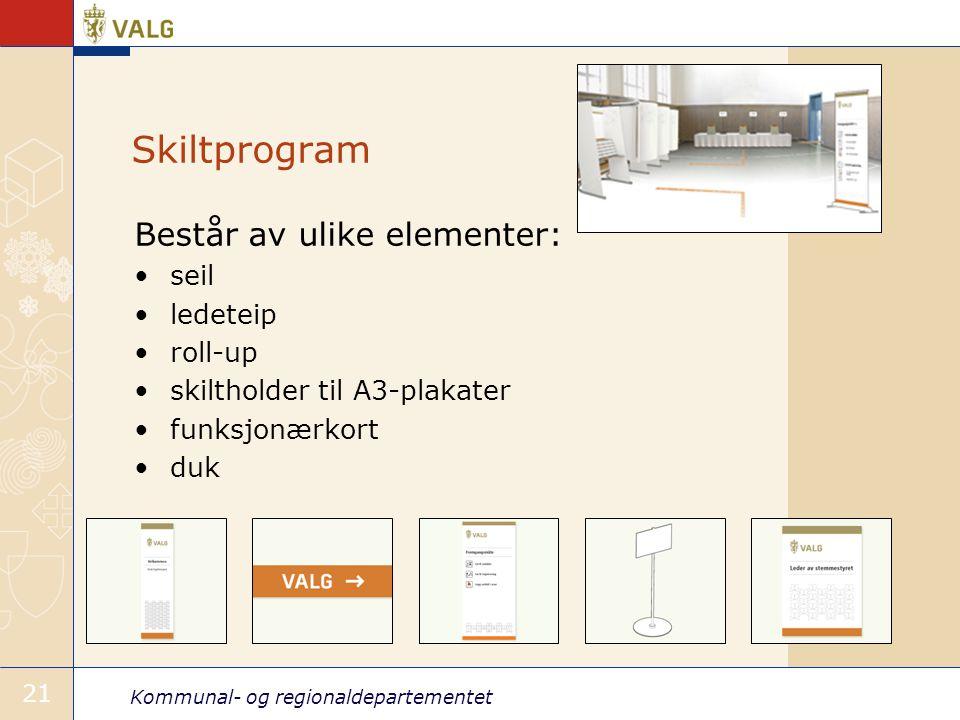 Kommunal- og regionaldepartementet 21 Skiltprogram Består av ulike elementer: •seil •ledeteip •roll-up •skiltholder til A3-plakater •funksjonærkort •duk