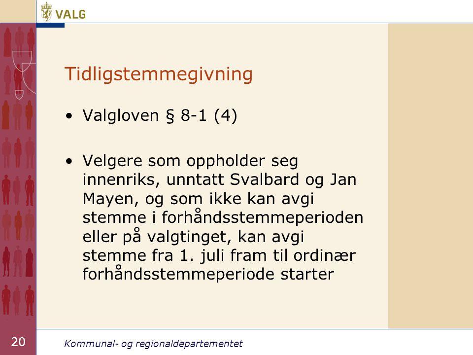 Kommunal- og regionaldepartementet 20 Tidligstemmegivning •Valgloven § 8-1 (4) •Velgere som oppholder seg innenriks, unntatt Svalbard og Jan Mayen, og
