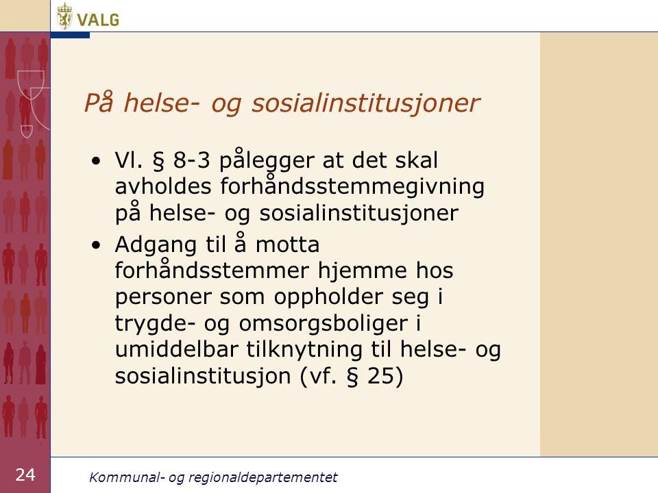 Kommunal- og regionaldepartementet 24 På helse- og sosialinstitusjoner •Vl. § 8-3 pålegger at det skal avholdes forhåndsstemmegivning på helse- og sos