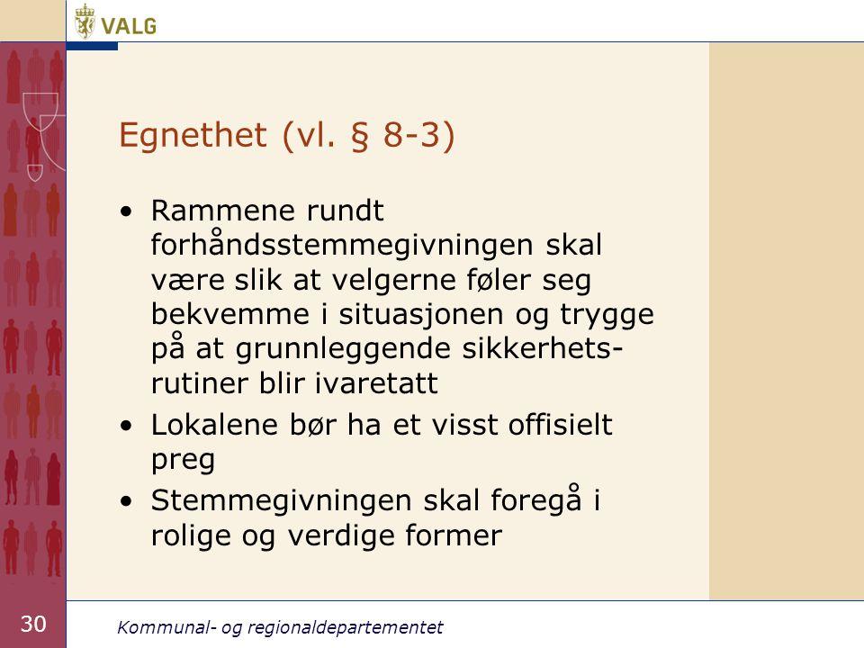 Kommunal- og regionaldepartementet 30 Egnethet (vl. § 8-3) •Rammene rundt forhåndsstemmegivningen skal være slik at velgerne føler seg bekvemme i situ