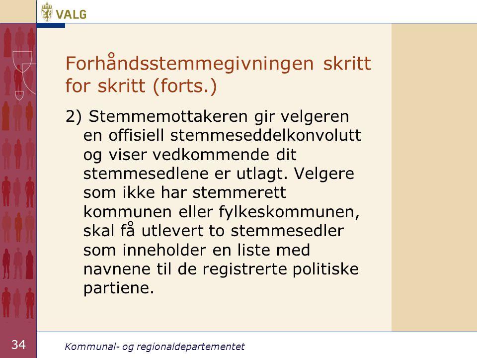 Kommunal- og regionaldepartementet 34 Forhåndsstemmegivningen skritt for skritt (forts.) 2) Stemmemottakeren gir velgeren en offisiell stemmeseddelkon