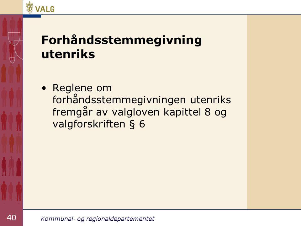 Kommunal- og regionaldepartementet 40 Forhåndsstemmegivning utenriks •Reglene om forhåndsstemmegivningen utenriks fremgår av valgloven kapittel 8 og v
