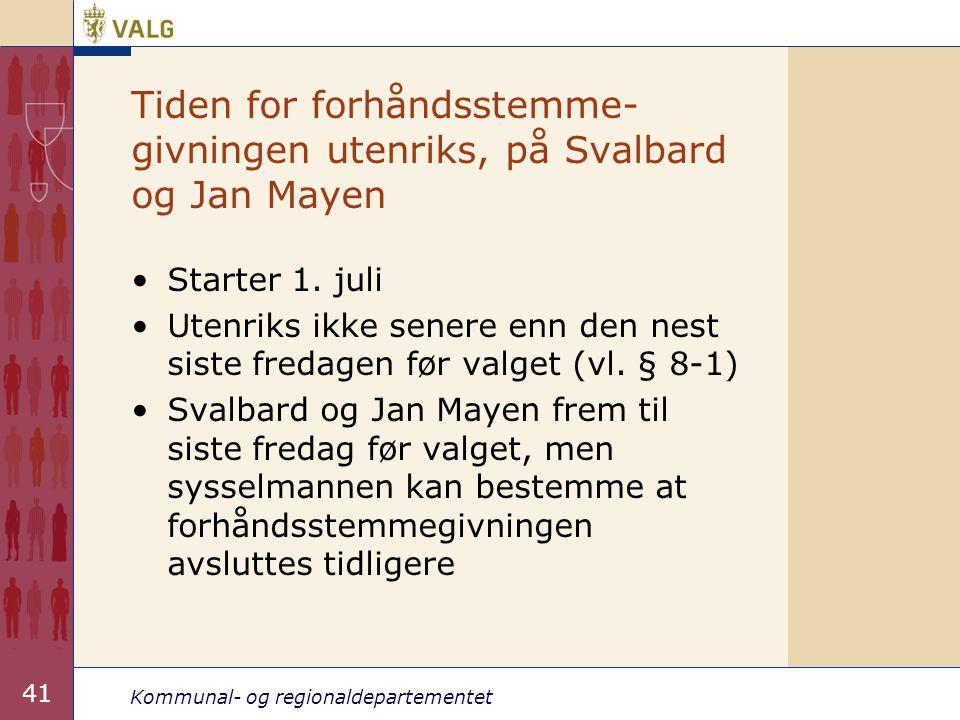 Kommunal- og regionaldepartementet 41 •Starter 1. juli •Utenriks ikke senere enn den nest siste fredagen før valget (vl. § 8-1) •Svalbard og Jan Mayen