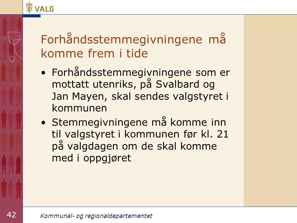 Kommunal- og regionaldepartementet 42 Forhåndsstemmegivningene må komme frem i tide •Forhåndsstemmegivningene som er mottatt utenriks, på Svalbard og