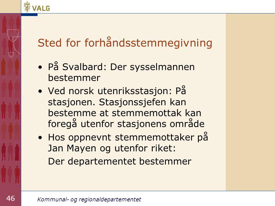 Kommunal- og regionaldepartementet 46 •På Svalbard: Der sysselmannen bestemmer •Ved norsk utenriksstasjon: På stasjonen. Stasjonssjefen kan bestemme a