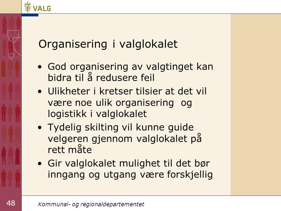 Kommunal- og regionaldepartementet 48 Organisering i valglokalet •God organisering av valgtinget kan bidra til å redusere feil •Ulikheter i kretser ti