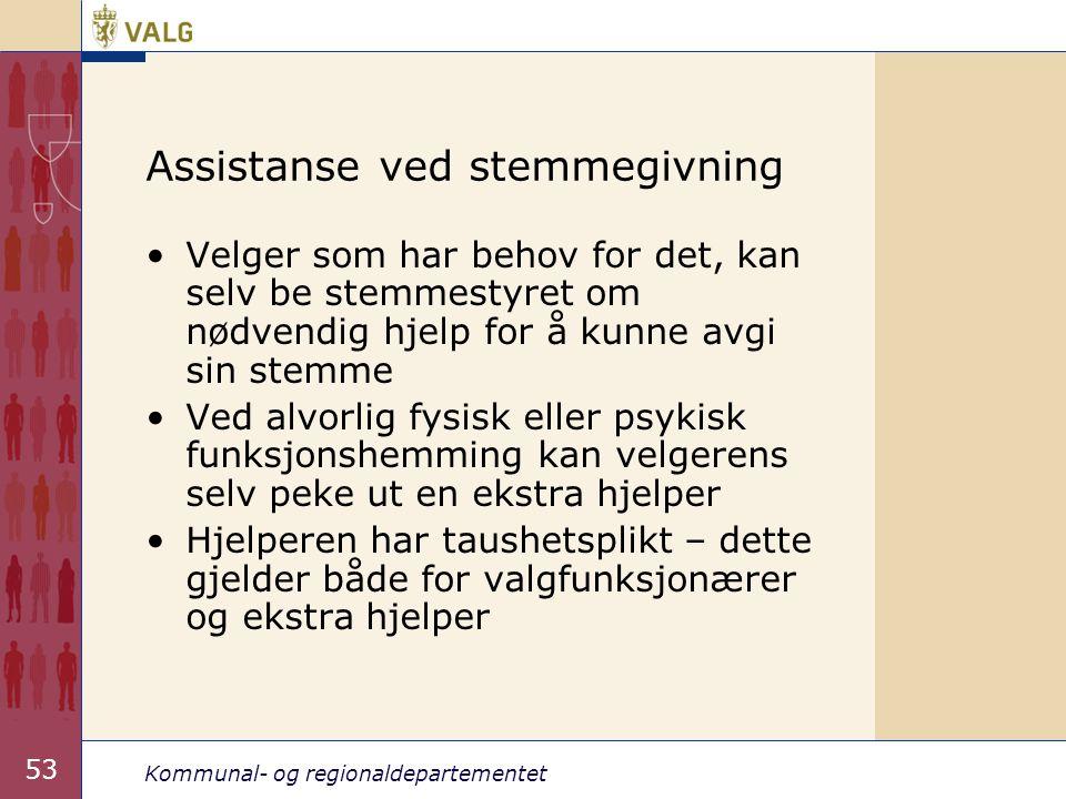 Kommunal- og regionaldepartementet 53 Assistanse ved stemmegivning •Velger som har behov for det, kan selv be stemmestyret om nødvendig hjelp for å ku