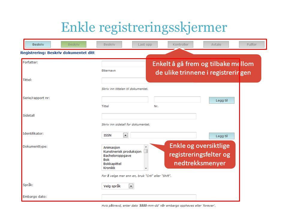 Enkle registreringsskjermer Enkelt å gå frem og tilbake mellom de ulike trinnene i registreringen Enkle og oversiktlige registreringsfelter og nedtrekksmenyer