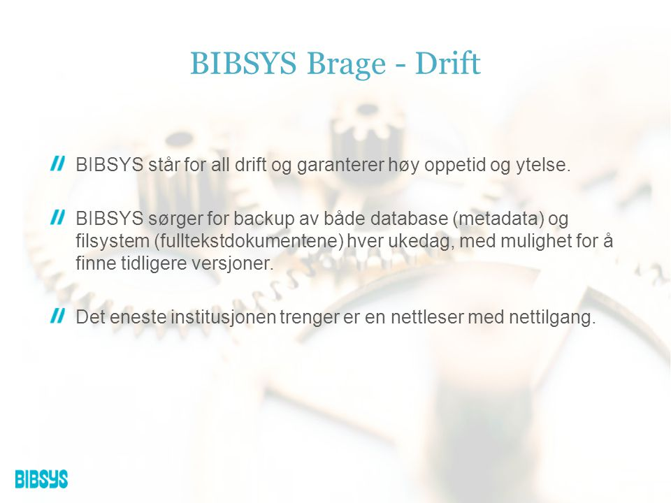 BIBSYS står for all drift og garanterer høy oppetid og ytelse. BIBSYS sørger for backup av både database (metadata) og filsystem (fulltekstdokumentene