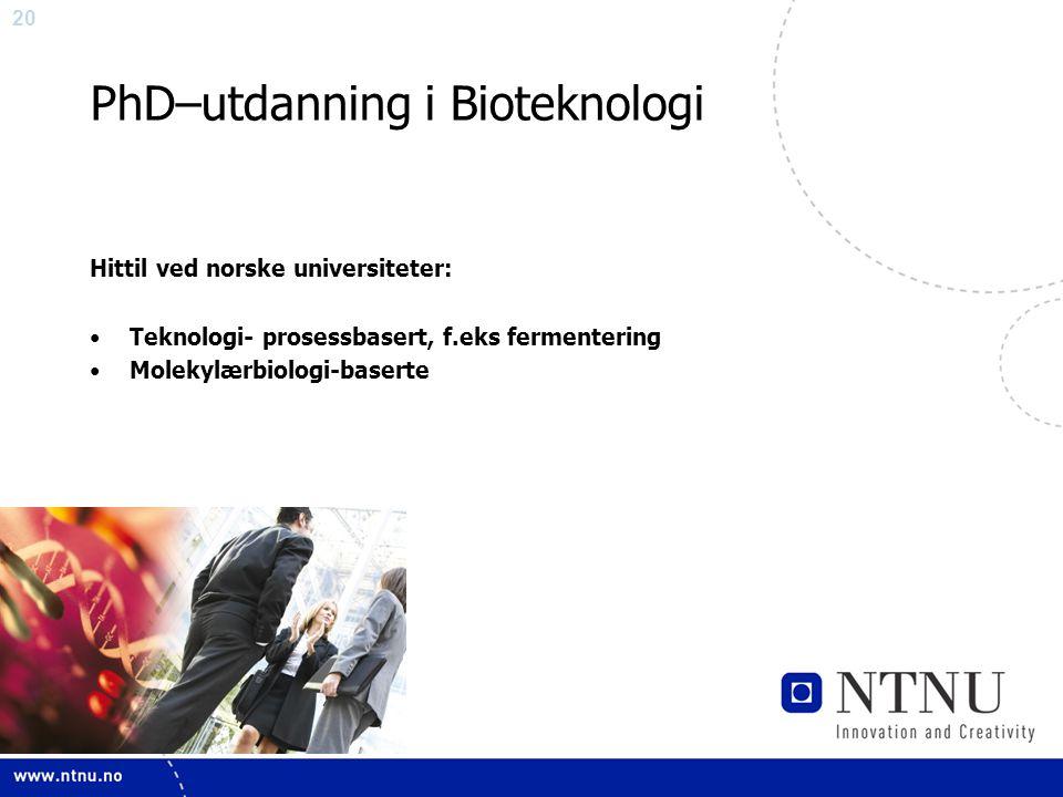 20 PhD–utdanning i Bioteknologi Hittil ved norske universiteter: •Teknologi- prosessbasert, f.eks fermentering •Molekylærbiologi-baserte