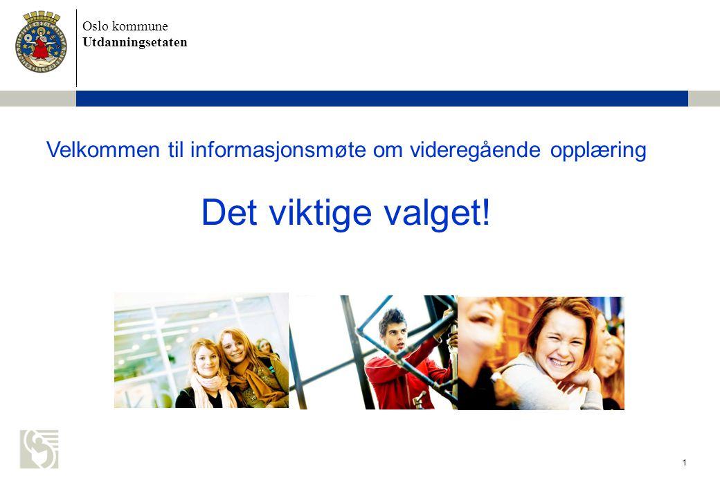 Oslo kommune Utdanningsetaten 1 Velkommen til informasjonsmøte om videregående opplæring Det viktige valget!