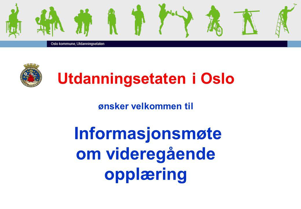 Oslo kommune, Utdanningsetaten Utdanningsetaten i Oslo ønsker velkommen til Informasjonsmøte om videregående opplæring