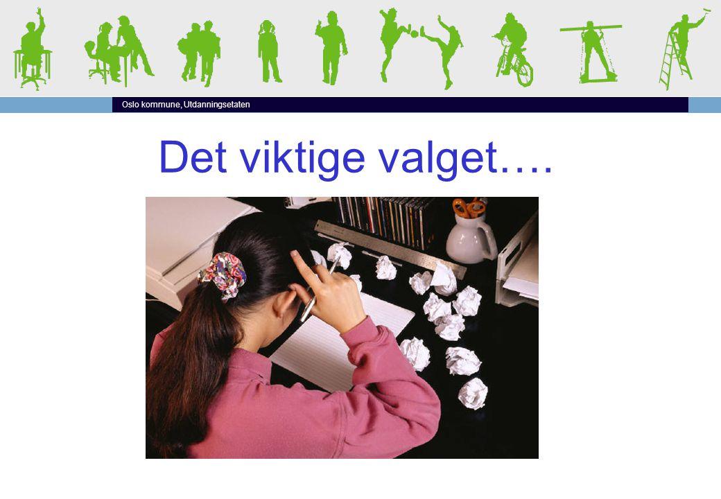 Oslo kommune, Utdanningsetaten Det viktige valget….