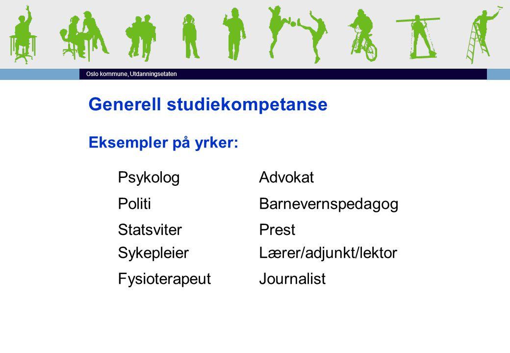 Oslo kommune, Utdanningsetaten Generell studiekompetanse Eksempler på yrker: PsykologAdvokat Politi Barnevernspedagog StatsviterPrest Sykepleier Lærer