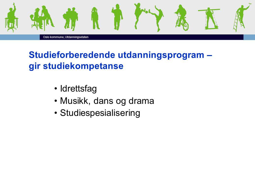 Oslo kommune, Utdanningsetaten Studieforberedende utdanningsprogram – gir studiekompetanse •Idrettsfag •Musikk, dans og drama •Studiespesialisering